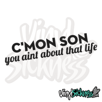 Cmon Son You Aint About That Life Jdm Sticker / Decal