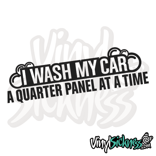 I wash my car a quarter panel at a time
