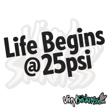 Life Begins @ 25psi Jdm Sticker / Decal